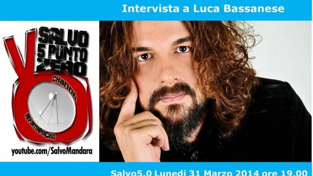 Salvo5.0 intervista Luca Bassanese. 31/03/2014