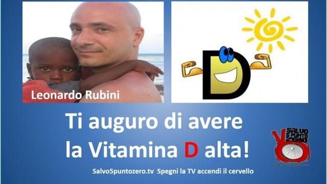 Ti auguro di avere la Vitamina D alta! Intervista con Leonardo Rubini. 29/09/2014