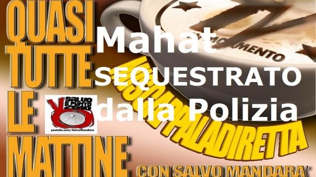 Miscappaladiretta 26/09/2014. Mahat SEQUESTRATO con violenza dalla Polizia di Stato!
