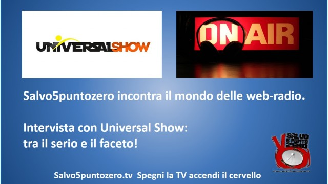 Salvo5puntozero incontra il mondo delle web radio. Intervista con Universal show. 01/10/2014
