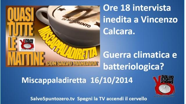 Miscappaladiretta 16/10/2014. Oggi alle 18,00 intervista inedita a Vincenzo Calcara. E poi, prove di guerra climatica e batteriologica?