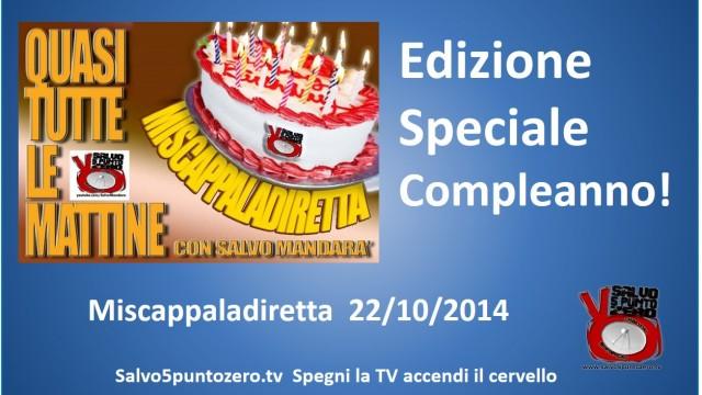 Miscappaladiretta 22/10/2014. Speciale Compleanno!