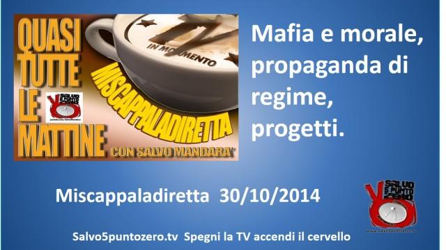 Miscappaladiretta 30/10/2014. Mafia e morale, propaganda di regime, progetti.