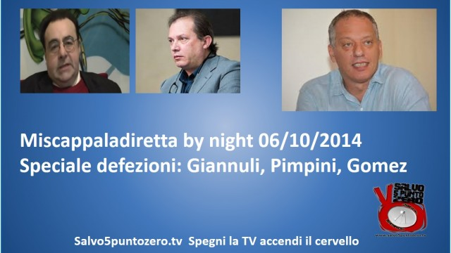 Miscappaladiretta by night. Speciale defezioni Giannuli, Pimpini, Gomez. 06/10/2014