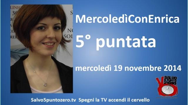 MercoledìConEnrica di Enrica Perucchietti. 5° Puntata. 19/11/2014