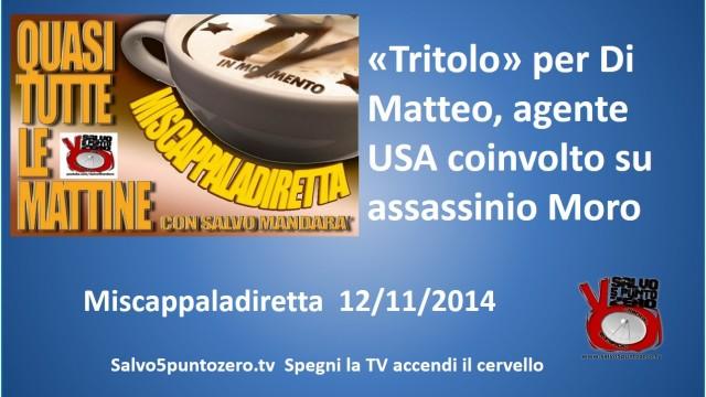 Miscappaladiretta 12/11/2014. E' arrivato il 'tritolo' per Di Matteo, agente USA coinvolto in caso Moro.