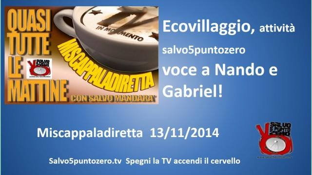 Miscappaladiretta 13/11/2014. Ecovillaggio, attività Salvo5puntozero, voce a Nando e Gabriel