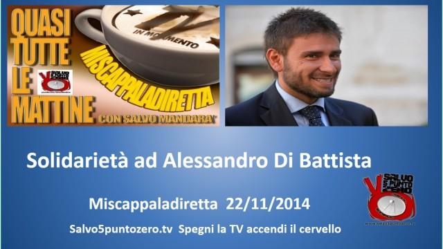 Miscappaladiretta 22/11/2014. Solidarietà ad Ale Di Battista!
