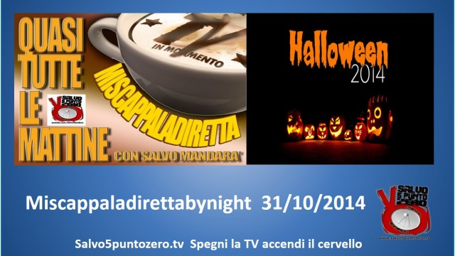 Miscappaladiretta by night speciale Halloween. 31/10/2014