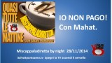 Miscappaladiretta by night 28/11/2014. Io non pago! Con Mahat.