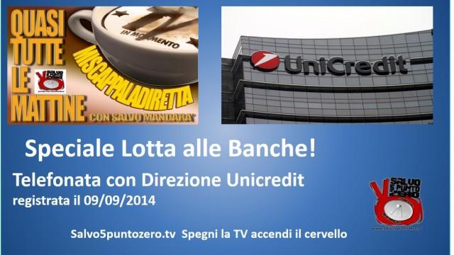 Lotta con le Banche. Telefonata con Direzione Unicredit. Registrata 09/09/2014