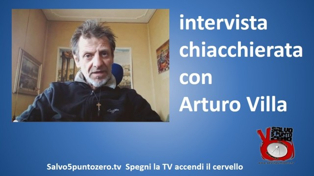 Intervista chiacchierata con Arturo Villa – Marco Sesanta. 03/12/2014.