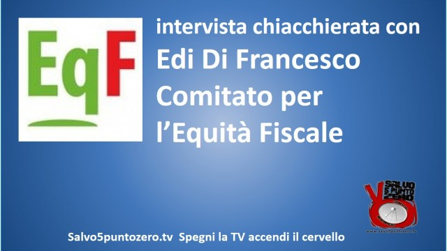 Intervista chiacchierata con Edi Di Francesco. Comitato Equità Fiscale. 12/12/2014