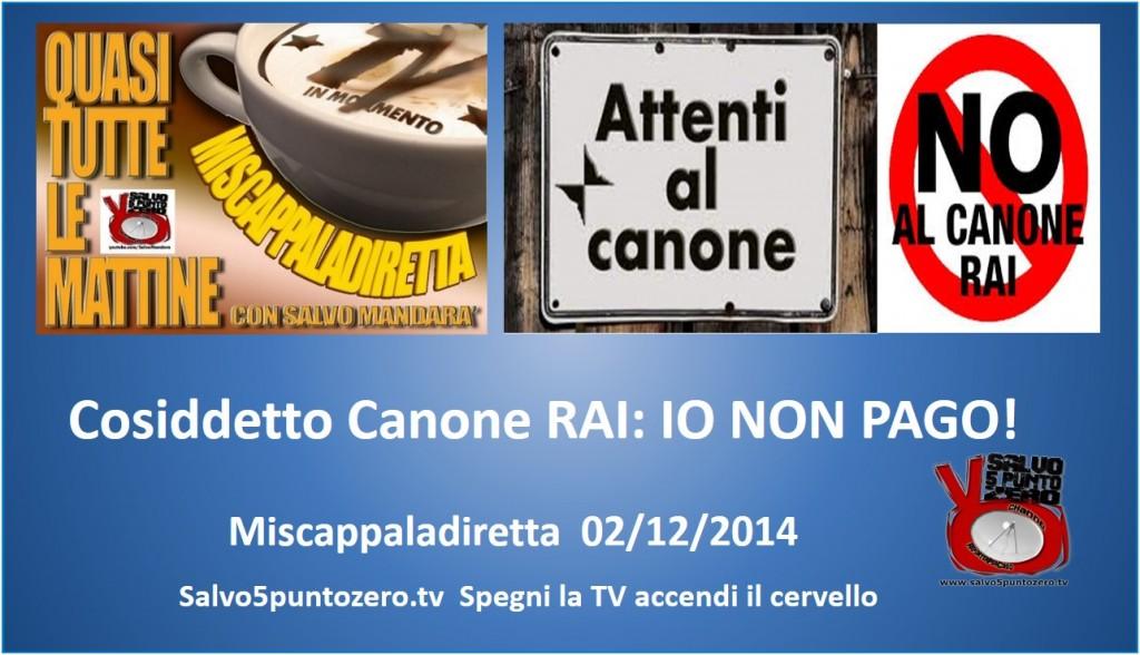 Miscappaladiretta 02 12 2014 cosiddetto canone rai - Cosa succede se non pago il canone rai ...