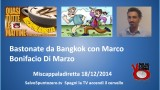 Miscappaladiretta 18/12/2014. Bastonate da Bangkok con Marco Bonifacio Di Marzo