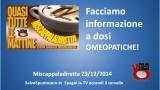 Miscappaladiretta 23/12/2014. Informazione a dosi OMEOPATICHE!
