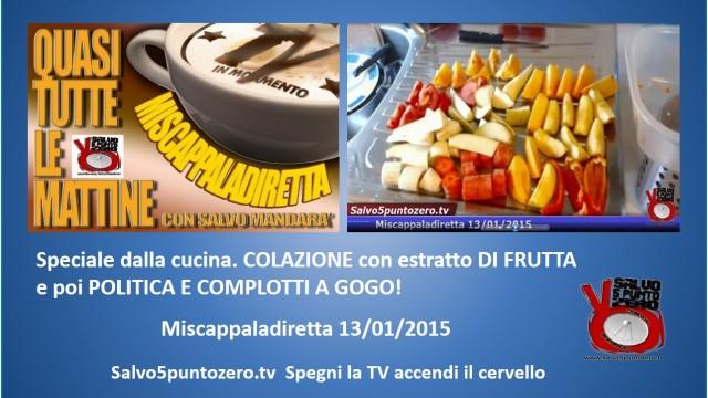 Miscappaladiretta 13/01/2015. Speciale dalla cucina: colazione con estratto di frutta e COMPLOTTI A GOGO!
