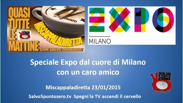 Miscappaladiretta 23/01/2015. Speciale Expo dal cuore di Milano con un caro amico.