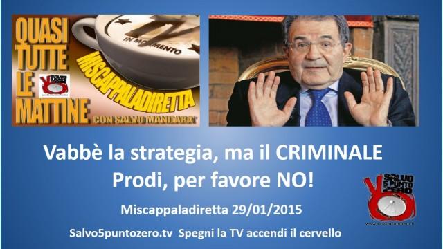 Miscappaladiretta 29/01/2015. Vabbè la strategia, ma il CRIMINALE Prodi per favore NO!