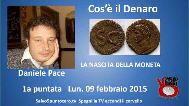Cos'è il Denaro di Daniele Pace. La nascita della moneta. 1a puntata. 09/02/2015