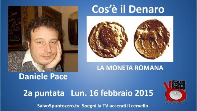 Cos'è il denaro di Daniele Pace. 2a Puntata. La moneta romana. 16/02/2015