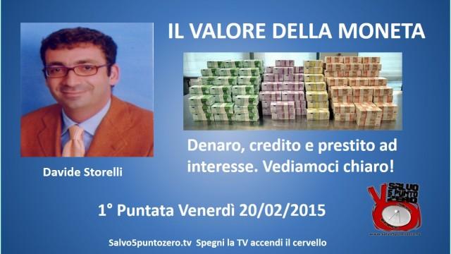 Il valore della moneta di Davide Storelli. 1a Puntata. Denaro, Credito ed interesse. 20/02/2015