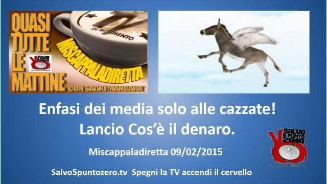 Miscappaladiretta 09/02/2015. Enfasi dei media solo alle cazzate. Lancio Cos'è il denaro.