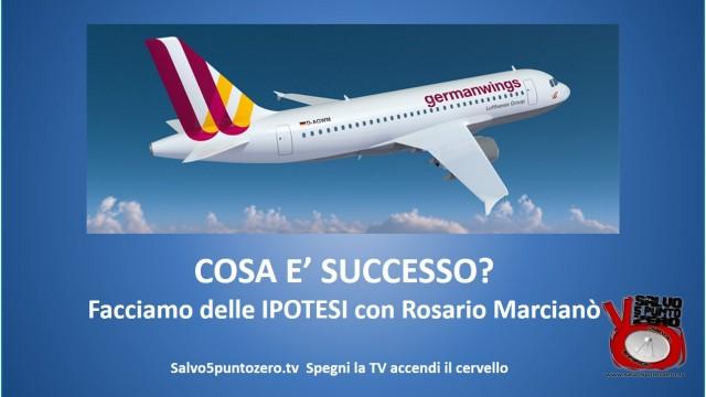 Germanwings: COSA E' SUCCESSO? Facciamo delle ipotesi con Rosario Marcianò. 26/03/2015
