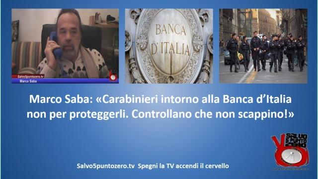 Marco Saba: 'Carabinieri intorno a Bankitalia non per proteggerli ma per controllare che non scappino'! 26/03/2015