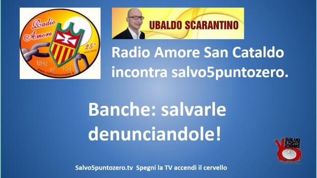 Banche: salvarle denunciandole! Ubaldo Scarantino di Radio Amore intervista Salvo Mandarà. 14/03/2015