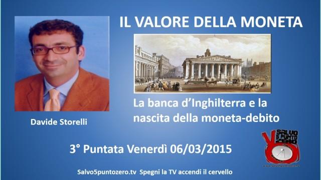 Il valore della moneta di Davide Storelli. 3a Puntata. La banca d'Inghilterra e la nascita della moneta-debito. 06/03/2015