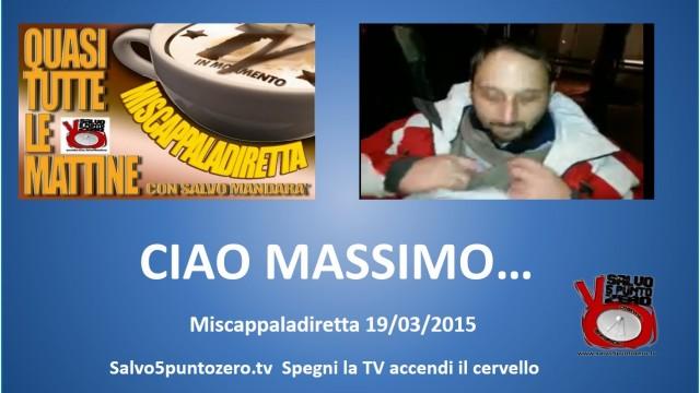 Miscappaladiretta 19/03/2015. Ciao Massimo!
