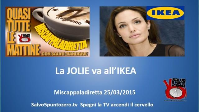 Miscappaladiretta 25/03/2015. Angelina Jolie va all'IKEA.