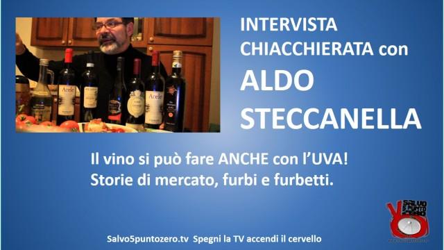 Intervista con Aldo Steccanella. Il vino si può fare anche con l'uva! 16/04/2015