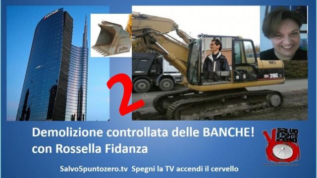 Demolizione controllata delle banche…seconda mazzata! Con Rossella Fidanza. 22/04/2015