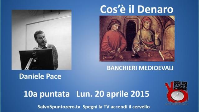 Cos'è il denaro di Daniele Pace. 10a Puntata. Banchieri medioevali. 20/04/2015