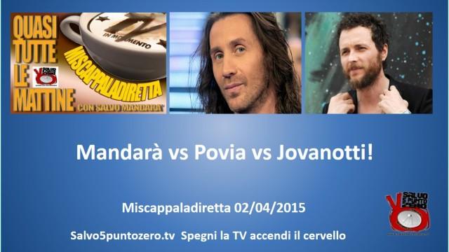 Miscappaladiretta 02/04/2015. Mandarà vs Povia vs Jovanotti