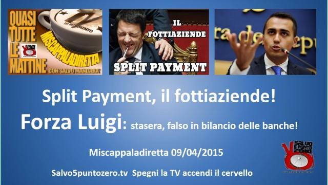 Miscappaladiretta 09/04/2015. Lo split payment di Renzi….forza Luigi!