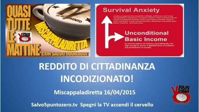 Miscappaladiretta 16/04/2015. Reddito di cittadinanza INCONDIZIONATO!