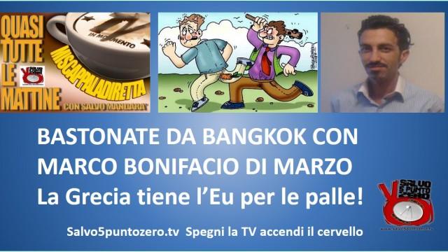 Miscappaladiretta 28/04/2015. Bastonate da Bangkok con Marco Bonifacio di Marzo. La Grecia tiene l'UE per le palle!