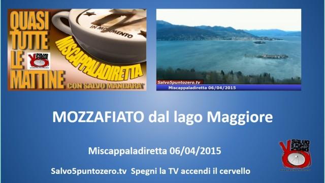 Miscappaladiretta MOZZAFIATO dal Lago Maggiore. 06/04/2015.