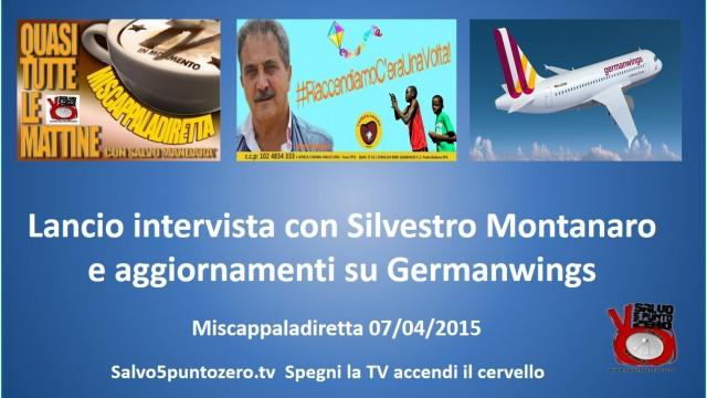 Miscappaladiretta 07/04/2015. Lancio intervista con Silvestro Montanaro e aggiornamenti su Germanwings