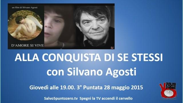 Alla conquista di se stessi di Silvano Agosti. 3a Puntata. 28052015