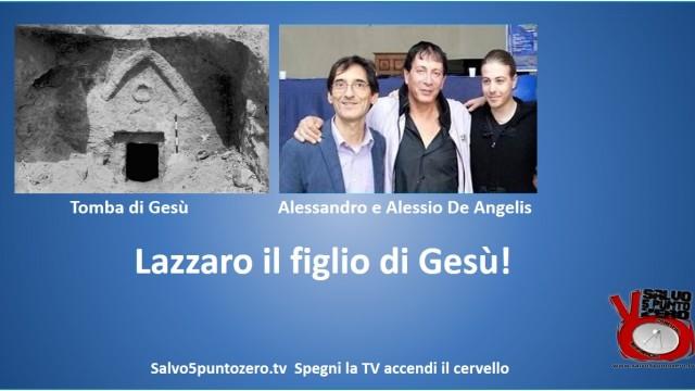 Lazzaro il figlio di Gesù. Intervista con Alessio ed Alessandro De Angelis. 04/05/2015