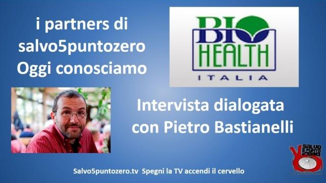 I partners di salvo5puntozero. Oggi conosciamo BioHealth. Intervista con Pietro Bastianelli. 07/05/2015