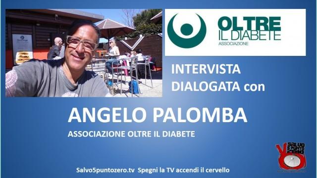 Intervista dialogata con Angelo Palomba, associazione Oltre il Diabete.