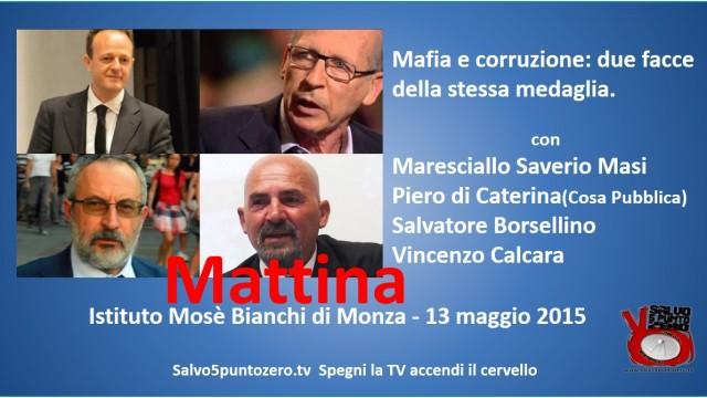 Mafia e corruzione: due facce della stessa medaglia. Con Salvatore Borsellino, Vincenzo Calcara, Piero di Caterina. 13/05/2015. MATTINA