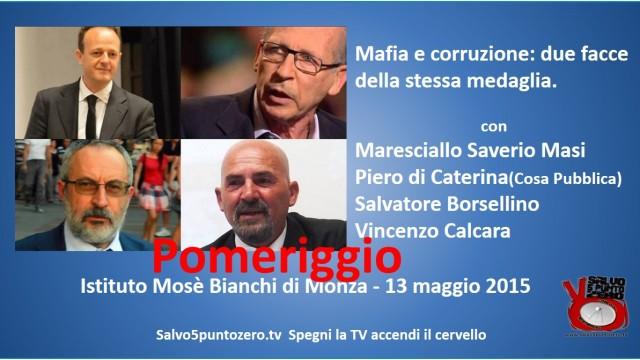 Mafia e corruzione: due facce della stessa medaglia. Con Salvatore Borsellino, Vincenzo Calcara, Piero di Caterina. 13/05/2015. POMERIGGIO