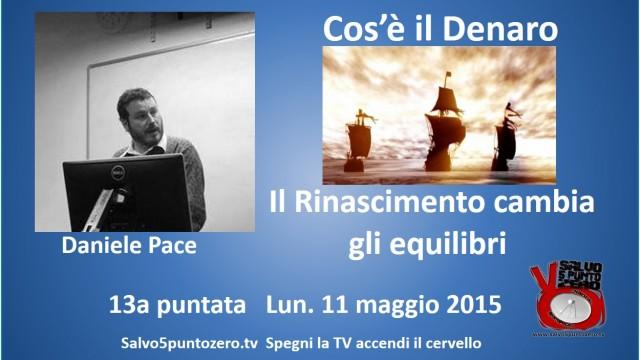 Cos'è il denaro di Daniele Pace. 13a Puntata. Il rinascimento cambia gli equilibri. 11/05/2015