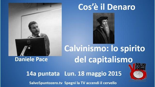 Cos'è il denaro di Daniele Pace. 14a Puntata. Calvinismo: lo spirito del capitalismo moderno. 18/05/2015